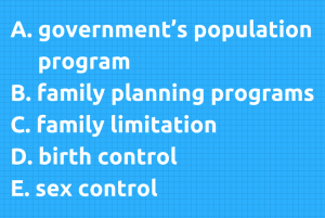 A. government's population programB. family planning programsC. family limitationD. birth controlE. sex control