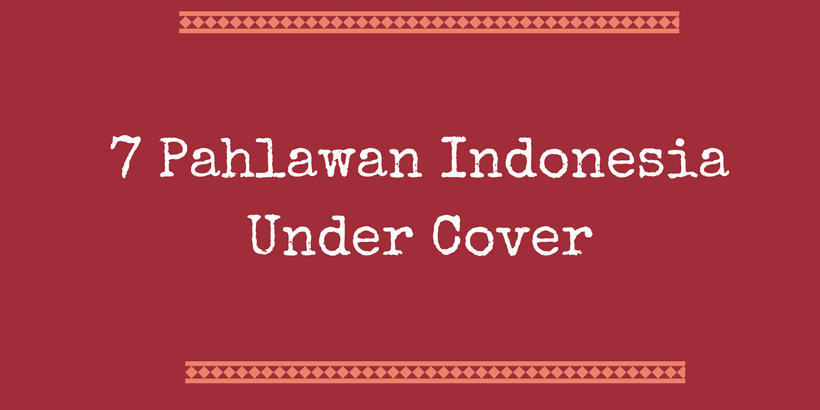 7 Pahlawan Indonesia Under Cover
